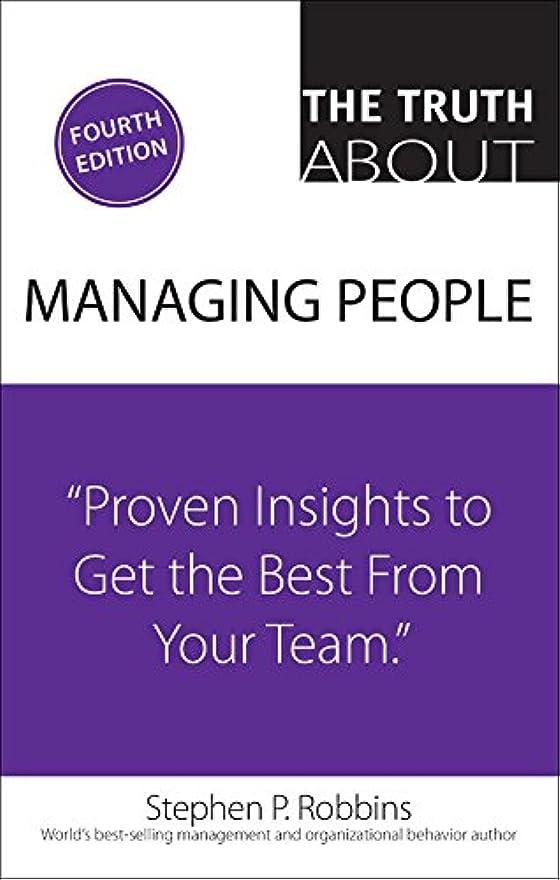 抜本的な花輪包囲The Truth About Managing People: Proven Insights to Get the Best from Your Team (English Edition)