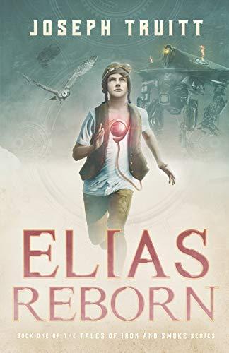 Elias Reborn (Tales of Iron and Smoke, Band 1)