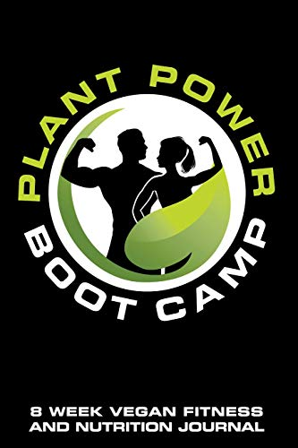 Plant Power Boot Camp 8 Week Vegan Fitness and Nutrition Journal: Updated