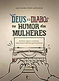 Deus e o diabo no humor das mulheres: contos, casos e crônicas com humor escritos por mulheres