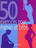 Cinquante exercices pour maman et bébé