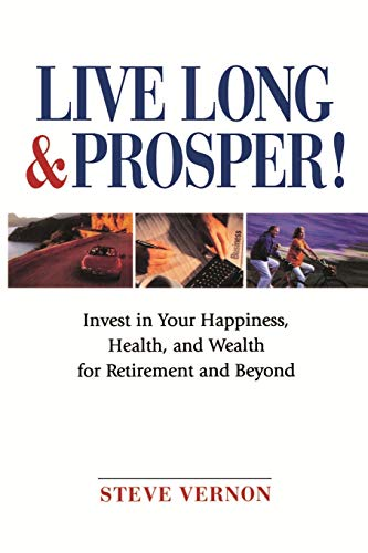 Live Long and Prosper!: Invest in Your Happiness, Health, and Wealth for Retirement and Beyond