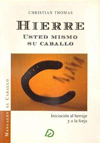 HIERRE USTED MISMO SU CABALLO. INICIACION AL HERRAJE Y LA FORJA