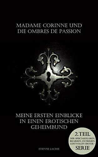 Madame Corinne und die Ombres de Passion: Meine ersten Einblicke in einen erotischen Geheimbund