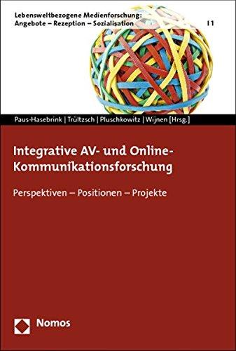 Integrative AV- und Online-Kommunikationsforschung: Perspektiven - Positionen - Projekte