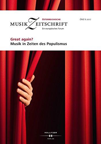 Great again? Musik in Zeiten des Populismus: Österreichische Musikzeitschrift 06/2017