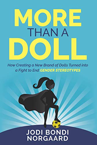MORE THAN A DOLL: How Creating a New Bran of Dolls Turned into a Fight to End Gender Stereotypes (English Edition)