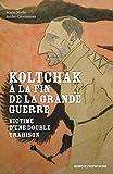 Koltchak à la fin de la Grande Guerre - Victime d'une double trahison