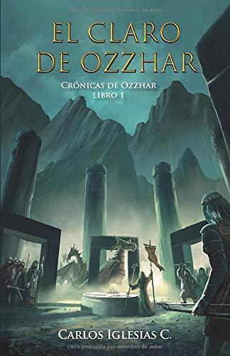 El Claro de Ozzhar: Fantasía épica donde elfos, dragones, humanos, shantales y enanos deben unirse para enfrentar una amenaza obscura. (Crónicas de Ozzhar)