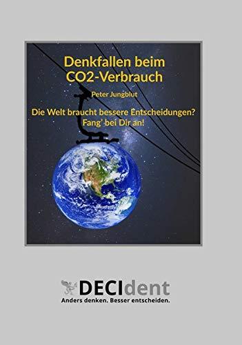 Denkfallen beim CO2-Verbrauch: Die Welt braucht bessere Entscheidungen. Fang bei Dir an!