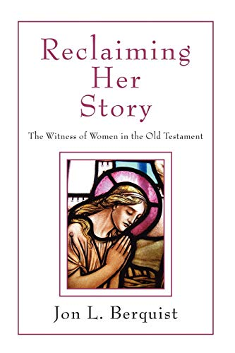 Reclaiming Her Story: The Witness of Women in the Old Testament