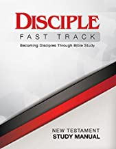 Disciple Fast Track Becoming Disciples Through Bible Study New Testament Study Manual