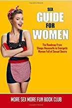 Sex Guide For Women: The Roadmap From Sleepy Housewife to Energetic Woman Full of Sexual Desire