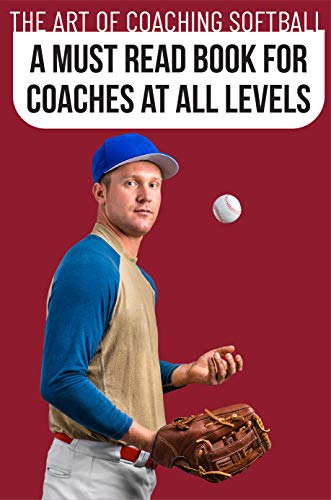 The Art Of Coaching Softball A Must Read Book For Coaches At All Levels: Catching A Throw (English Edition)
