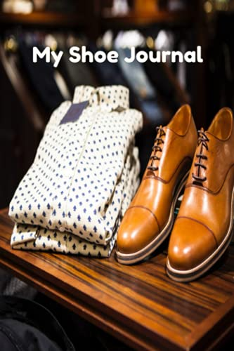 My Shoe Journal: This Book Is Designed For My Gentleman With Shoe Game Or And That Like To Keep Track Of Life Journal