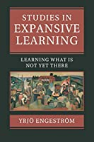 Studies in Expansive Learning: Learning What Is Not Yet There