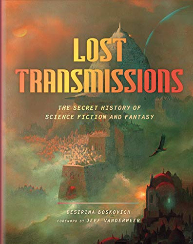 Compare Textbook Prices for Lost Transmissions: The Secret History of Science Fiction and Fantasy  ISBN 9781419734656 by Boskovich, Desirina