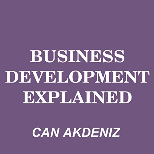 Business Development Explained     MBA Fundamentals, Book 8              By:                                                                                                                                 Can Akdeniz                               Narrated by:                                                                                                                                 Andrea Erickson                      Length: 34 mins     12 ratings     Overall 3.8