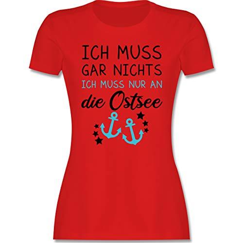 Sprüche Statement mit Spruch - Ich muss gar Nichts - ich muss nur an die Ostsee - S - Rot - Geschenk - L191 - Tailliertes Tshirt für Damen und Frauen T-Shirt