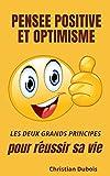 Pensée positive et optimisme: Les deux grands principes pour réussir sa vie