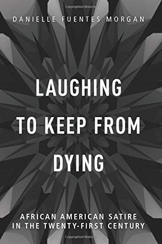 Compare Textbook Prices for Laughing to Keep from Dying: African American Satire in the Twenty-First Century New Black Studies Series 1st Edition ISBN 9780252085307 by Morgan, Danielle Fuentes