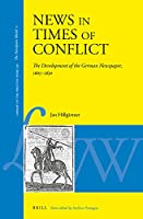 News in Times of Conflict: The Development of the German Newspaper, 1605-1650 (Library of the Written Word / Library of the Written Word - the Handpress World)