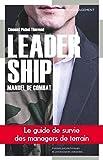 Leadership, manuel de combat - Le guide de survie des managers de terrain