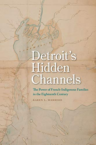 Detroit's Hidden Channels: The Power of French-Indigenous Families in the Eighteenth Century
