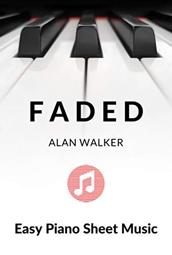 Faded - Alan Walker - Easy Piano Sheet Music for Beginner - BIG Notes : Teach Yourself How to Play. Popular, Pop Song For Kids, Adults, Young Musicians, Students, Teachers. (English Edition)