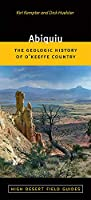 Abiquiu: The Geologic History of O'keeffe Country (High Desert Field Guides)