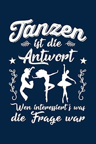 Tanzen ist immer die Antwort: Notizbuch für Tänzerin Tänzer-in Mann Frau Tanz