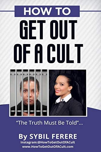 How to Get Out of A Cult: The Truth Must Be Told!