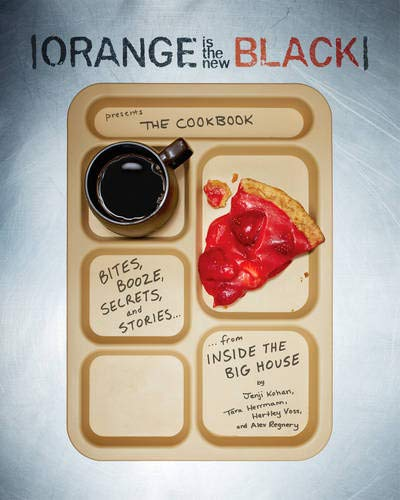 Orange Is the New Black Presents: The Cookbook: Bites, Booze, Secrets, and Stories from Inside the Big House