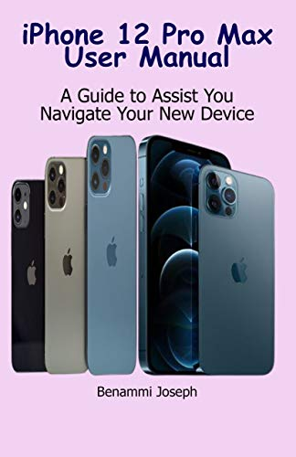 iPhone 12 Pro Max User Manual: A Guide to Assist You Navigate Your New Device (English Edition)