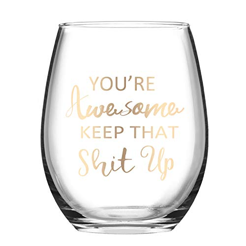 Wine Glass You're Awesome Keep That up Birthday Gifts Wine Glass for Women, Funny Gift Idea for Best Friends Girlfriend Coworker 15 Oz Stemless Wine Glass with Gold Words