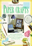 Paper Crafts: Creative Crafts for Creative Hands (Creative Crafts for Creative Hands S.)