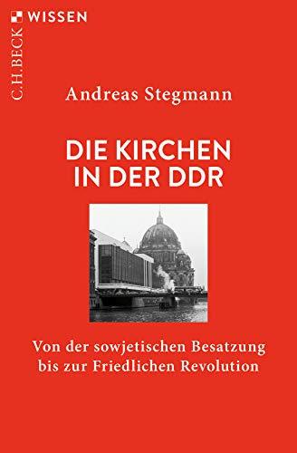 Die Kirchen in der DDR: Von der sowjetischen Besatzung bis zur Friedlichen Revolution (Beck'sche Reihe)