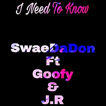 I Need to Know (feat. Goofy & J.R)
