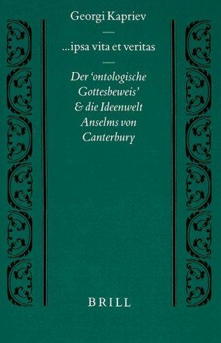 Ipsa Vita Et Veritas: Der 'ontologische Gottesbeweis' Und Die Ideenwelt Anselms Von Canterbury (Studien Und Texte Zur Geistesgeschichte Des Mittelalters)