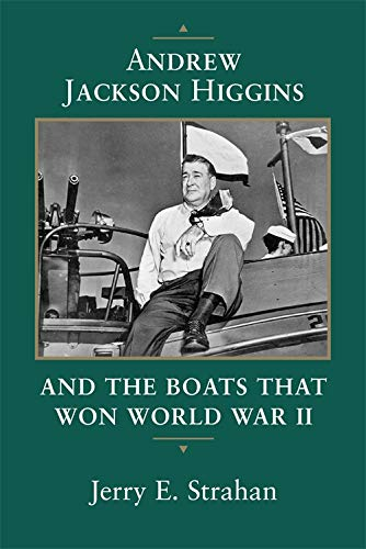 Andrew Jackson Higgins and the Boats that Won World War II (Eisenhower Center Studies on War and Peace)