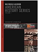 History Channel : American History Series - Multimedia Classroom - Teddy Roosevelt American Lion - Interactive Lesson 3 Disc Set - 2 Dvd's 1 Cd-rom