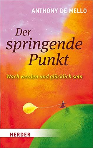 Der springende Punkt: Wach Werden Und Glucklich Sein (HERDER spektrum, Band 6251)