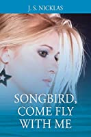 Songbird, Come Fly With Me