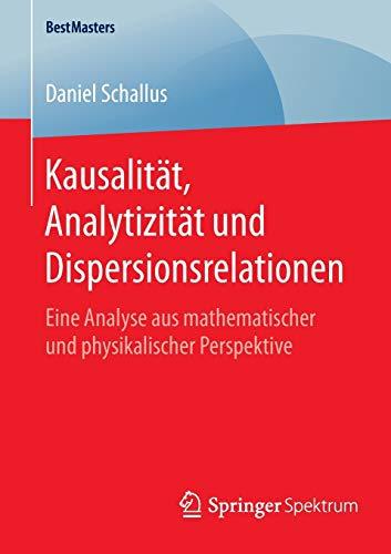 Kausalität, Analytizität und Dispersionsrelationen: Eine Analyse aus mathematischer und physikalischer Perspektive (BestMasters)