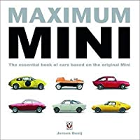 Maximum Mini: The essential book of cars based on the original Mini (Veloce Classic Reprint Series)