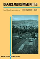 Canals and Communities: Small-Scale Irrigation Systems (Arizona Studies in Human Ecology)