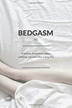 BEDGASM: A feeling of euphoria when climbing into bed after a long day: Sarcastic Funny Bed Lover Journal. New Urban Dictionary Words. Great for a Birthday and Holiday Gag Gift.