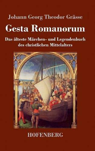 Gesta Romanorum: Das älteste Märchen- und Legendenbuch des christlichen Mittelalters