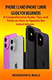 IPHONE 12 AND IPHONE 12MINI GUIDE FOR BEGINNERS: A COMPREHENSIVE GUIDE, TIPS, AND TRICKS ON HOW TO OPERATE THE LATEST IPHONE