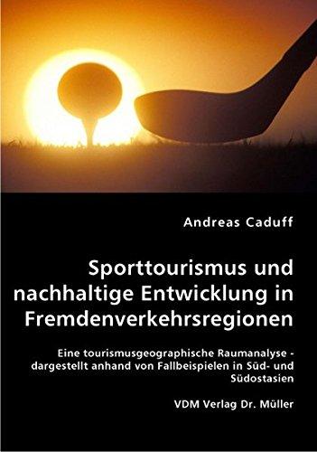 Sporttourismus und nachhaltige Entwicklung in Fremdenverkehrsregionen: Eine tourismusgeographische Raumanalyse - dargestellt anhand von Fallbeispielen in Süd- und Südostasien